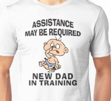"New Dad ""Assistance May Be Required New Dad In Training"" Unisex T-Shirt"