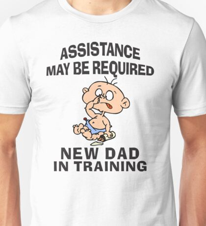 """New Dad """"Assistance May Be Required New Dad In Training"""" Unisex T-Shirt"""