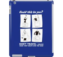 Don't Travel Unless It Helps Win The War -- WWII iPad Case/Skin