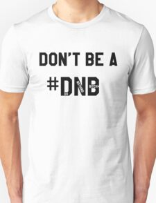 Don't be a do nothing bitch #dnb T-Shirt