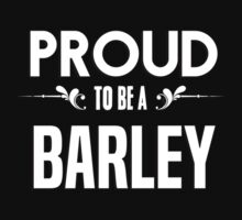 Proud to be a Barley. Show your pride if your last name or surname is Barley by mjones7778