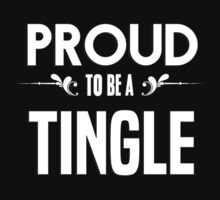 Proud to be a Tingle. Show your pride if your last name or surname is Tingle by mjones7778