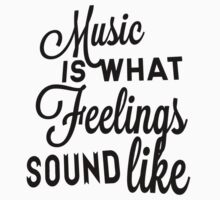 Music Is What Feelings Sound Like by musicdjc