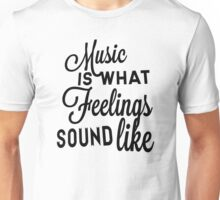 Music Is What Feelings Sound Like Unisex T-Shirt