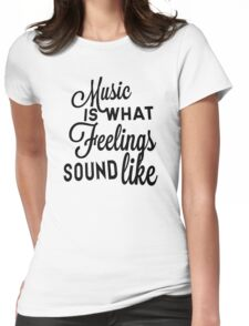 Music Is What Feelings Sound Like Womens Fitted T-Shirt