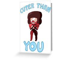 Cuter than you Greeting Card