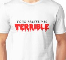 Your Makeup Is Terrible Unisex T-Shirt