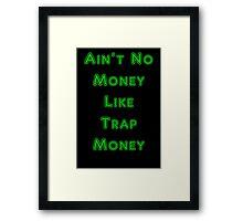 Ain't No Money Like Trap Money Framed Print