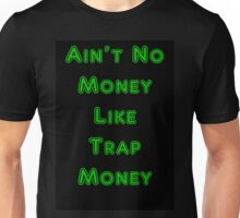 Ain't No Money Like Trap Money Unisex T-Shirt