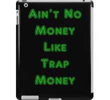 Ain't No Money Like Trap Money iPad Case/Skin