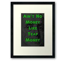 Ain't No Money Like Trap Money Benjamin Framed Print