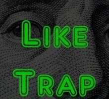 Ain't No Money Like Trap Money Benjamin Sticker