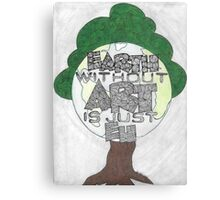 Earth without ART is just Eh Canvas Print
