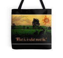What Is, Is What Must Be Tote Bag