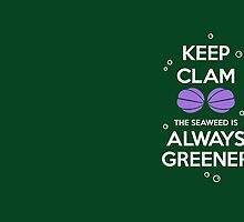 KEEP CALM - Keep Clam and the seaweed Is Always Greener by hocapontas