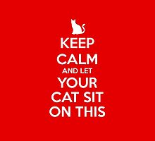 KEEP CALM - Keep Calm and Let Your Cat Sit On This by hocapontas