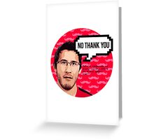 Markiplier - NO THANK YOU Greeting Card