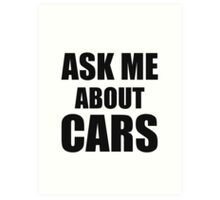 ASK ME ABOUT CARS  Art Print