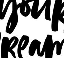 Make Your Dreams Happen Sticker