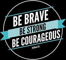 Be Courageous by theteeproject