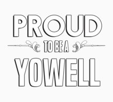 Proud to be a Yowell. Show your pride if your last name or surname is Yowell Kids Clothes