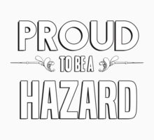 Proud to be a Hazard. Show your pride if your last name or surname is Hazard Kids Clothes