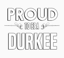 Proud to be a Durkee. Show your pride if your last name or surname is Durkee Kids Clothes