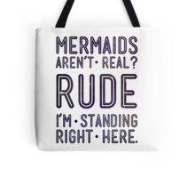 Rude. Mermaids are Real Tote Bag