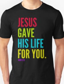 Jesus Gave His Life For You Unisex T-Shirt