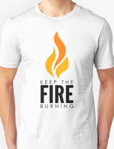 Keep The Fire Burning Unisex T-Shirt