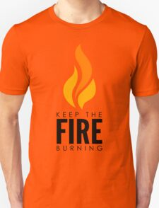 Keep The Fire Burning T-Shirt