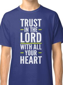 Trust In The Lord Classic T-Shirt
