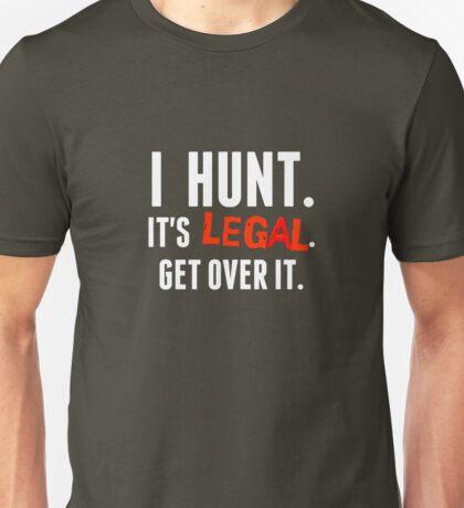 I hunt. It's Legal. Get Over It.  (for Dark Background) Unisex T-Shirt