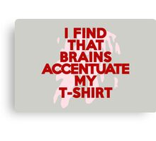 I find that brains accentuate my t-shirt Canvas Print