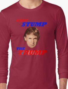 Can't Stump The Trump Long Sleeve T-Shirt