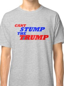 Can't Stump The Trump Text Only Classic T-Shirt
