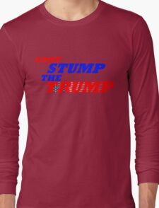 Can't Stump The Trump Text Only Long Sleeve T-Shirt