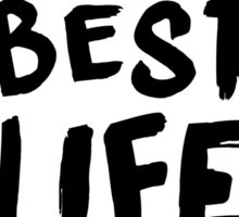 The Best Life Ever (Typography, Brushed) Sticker
