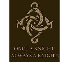 Once a Knight, Always a Knight Photographic Print