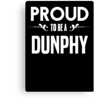 Proud to be a Dunphy. Show your pride if your last name or surname is Dunphy Canvas Print