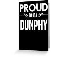 Proud to be a Dunphy. Show your pride if your last name or surname is Dunphy Greeting Card