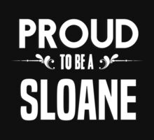 Proud to be a Sloane. Show your pride if your last name or surname is Sloane by mjones7778