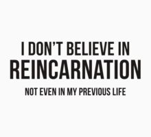I Don't Believe In Reincarnation by AmazingVision