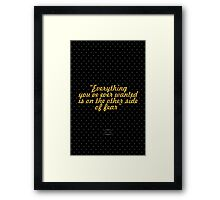 """Everything you've ever wanted is on the other side of fear"" - GEORGE ADDAIR Framed Print"