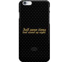 """Fall seven times and stand up eight."" - JAPANESE PROVERB iPhone Case/Skin"