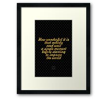 """How wonderful it is that nobody need wait a single moment before starting to improve the world"" - ANNE FRANK Framed Print"