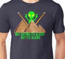 Not Saying It's Aliens.... Unisex T-Shirt