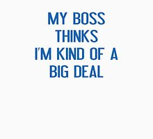 My Boss Thinks I'm Kind Of A Big Deal Women's Fitted Scoop T-Shirt