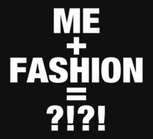 ME+FASHION=?!?! by BenHopper