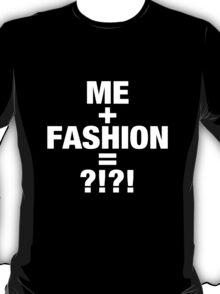 ME+FASHION=?!?! T-Shirt